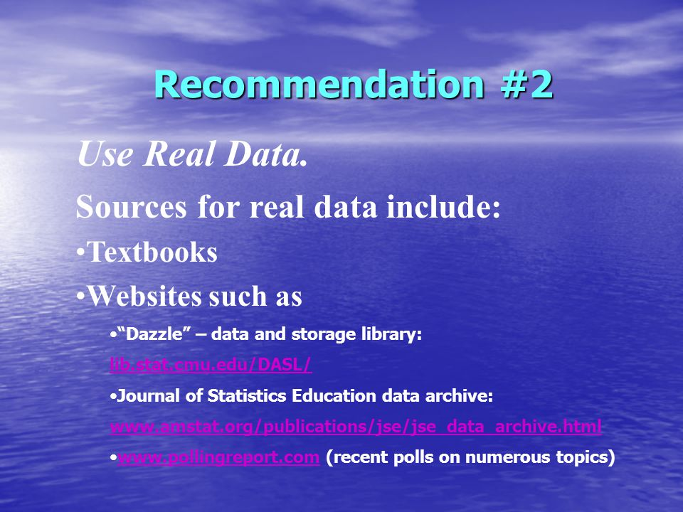 Recommendation #2 Use Real Data.