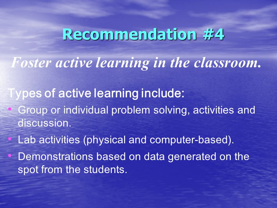 Recommendation #4 Foster active learning in the classroom.
