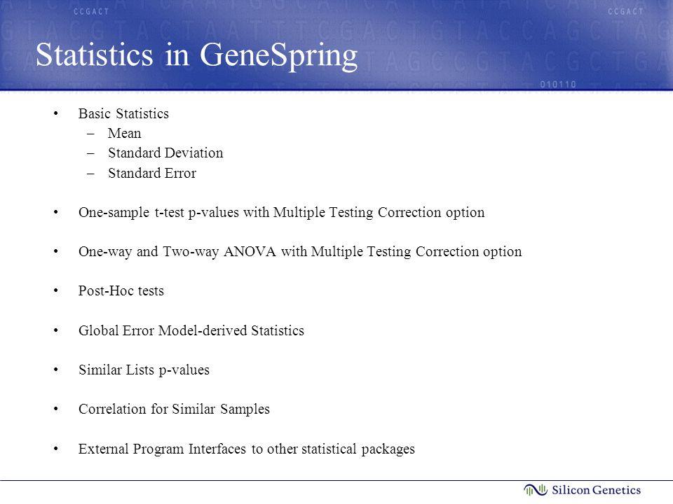 Statistics in GeneSpring Basic Statistics –Mean –Standard Deviation –Standard Error One-sample t-test p-values with Multiple Testing Correction option