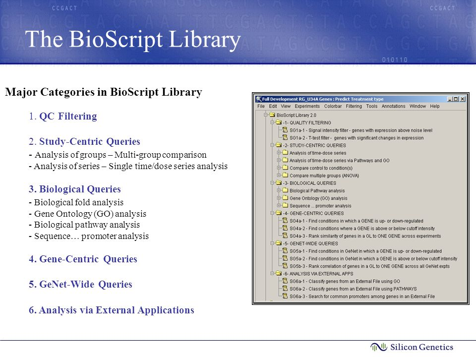 The BioScript Library Major Categories in BioScript Library 1. QC Filtering 2. Study-Centric Queries - Analysis of groups – Multi-group comparison - A