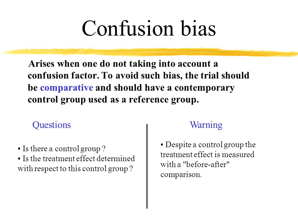 Confusion bias Arises when one do not taking into account a confusion factor.