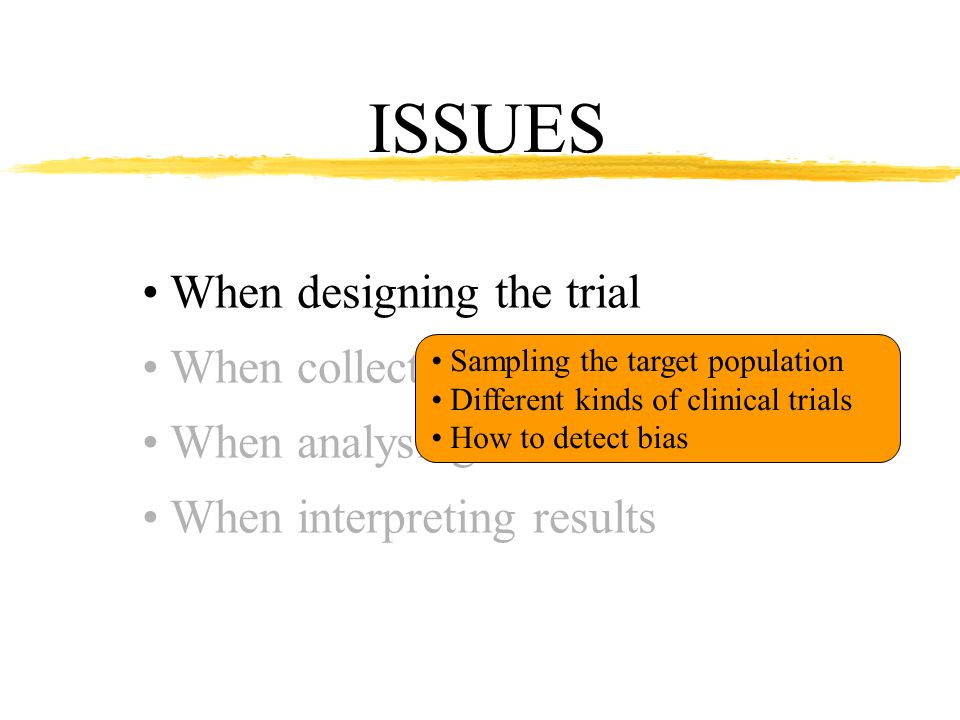 ISSUES When designing the trial When collecting data When analysing data When interpreting results Standard error and standard deviation P-Values