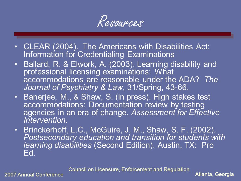Atlanta, Georgia 2007 Annual Conference Council on Licensure, Enforcement and Regulation Resources cont'd Disability Rights Advocates (2005, Fall).