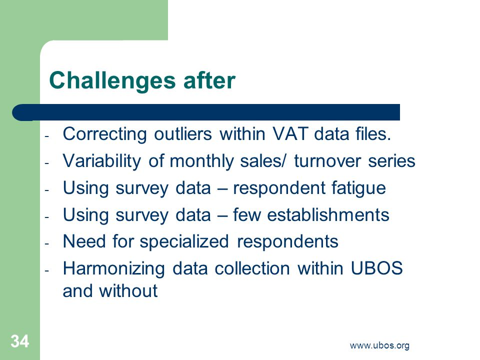 www.ubos.org 34 Challenges after - Correcting outliers within VAT data files.