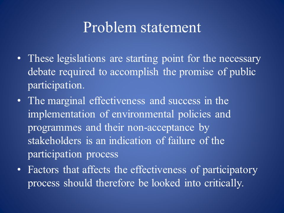 Problem statement These legislations are starting point for the necessary debate required to accomplish the promise of public participation.