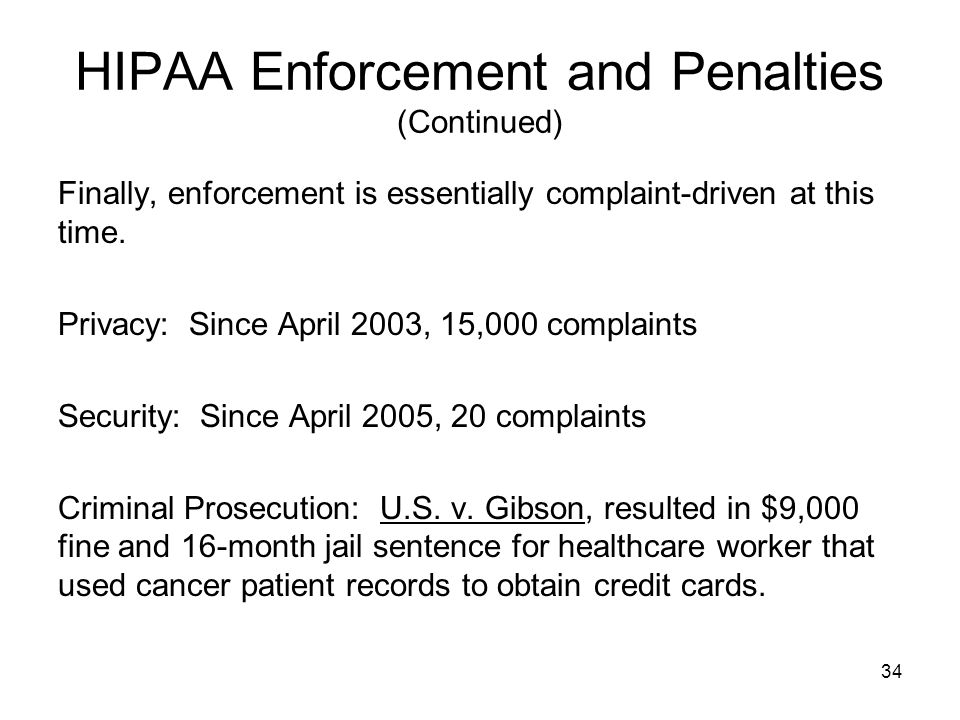 34 HIPAA Enforcement and Penalties (Continued) Finally, enforcement is essentially complaint-driven at this time.