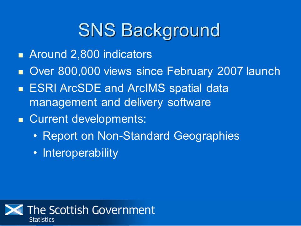 Scottish Government Statistics www.scotland.gov.uk/statistics Scottish Neighbourhod Statistics www.sns.gov.uk Scottish Index of Multiple Deprivation www.scotland.gov.uk/simd neighbourhood.statistics@scotland.gsi.gov.uk Graeme.kerr@scotland.gsi.gov.uk