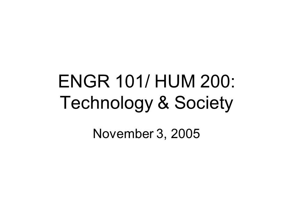 ENGR 101/ HUM 200: Technology & Society November 3, 2005
