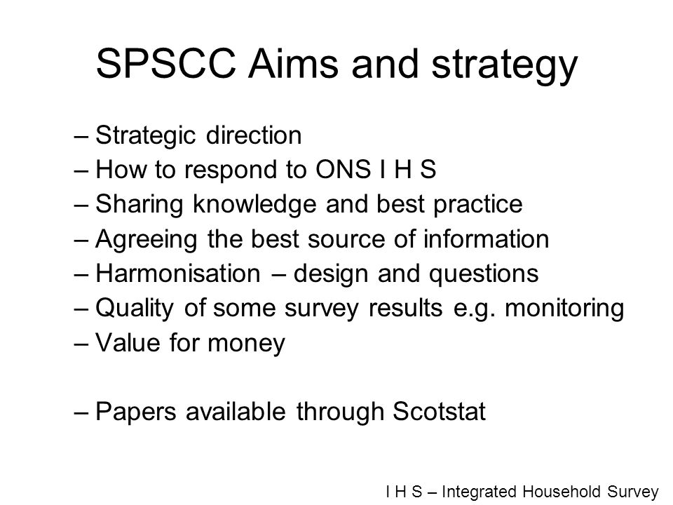 SPSCC Aims and strategy –Strategic direction –How to respond to ONS I H S –Sharing knowledge and best practice –Agreeing the best source of informatio
