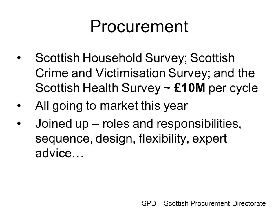 Procurement Scottish Household Survey; Scottish Crime and Victimisation Survey; and the Scottish Health Survey ~ £10M per cycle All going to market th