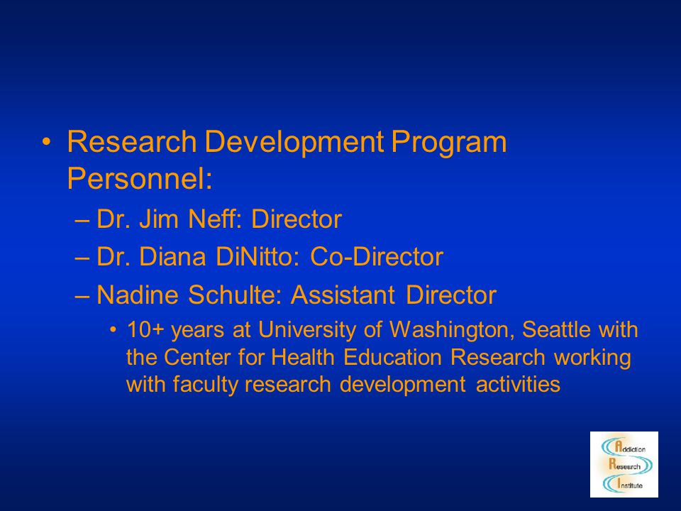 Research Development Program Personnel: –Dr. Jim Neff: Director –Dr. Diana DiNitto: Co-Director –Nadine Schulte: Assistant Director 10+ years at Unive
