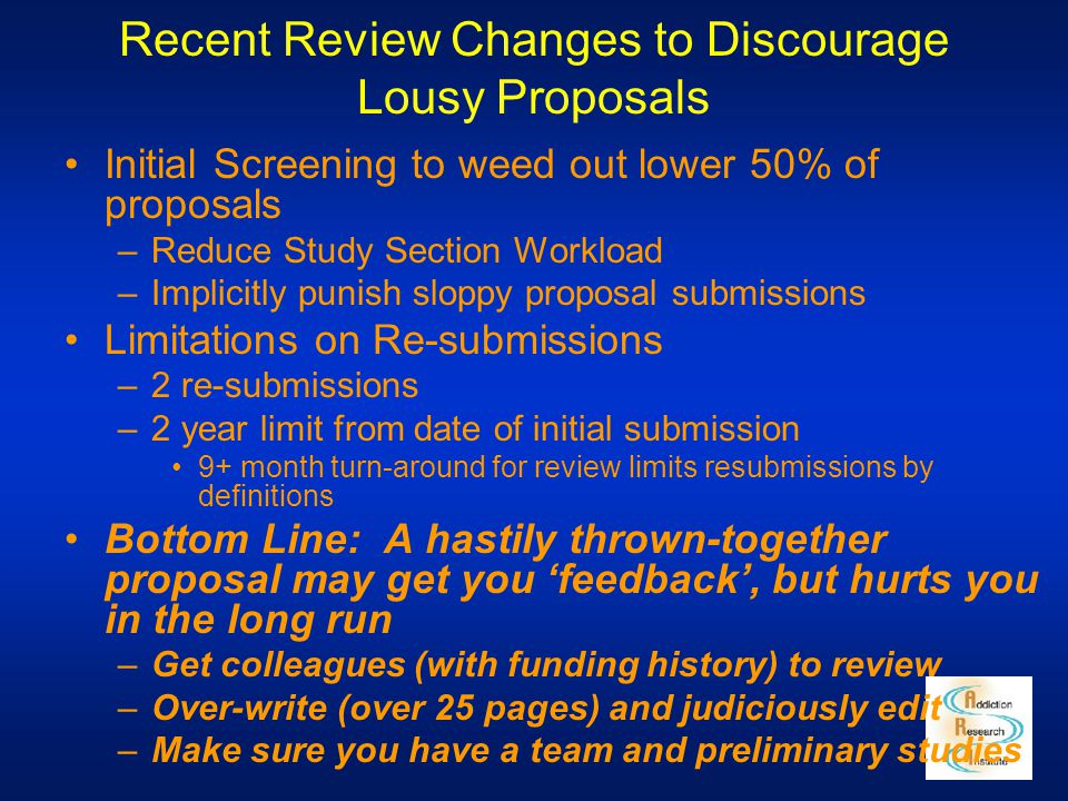 Recent Review Changes to Discourage Lousy Proposals Initial Screening to weed out lower 50% of proposals –Reduce Study Section Workload –Implicitly pu