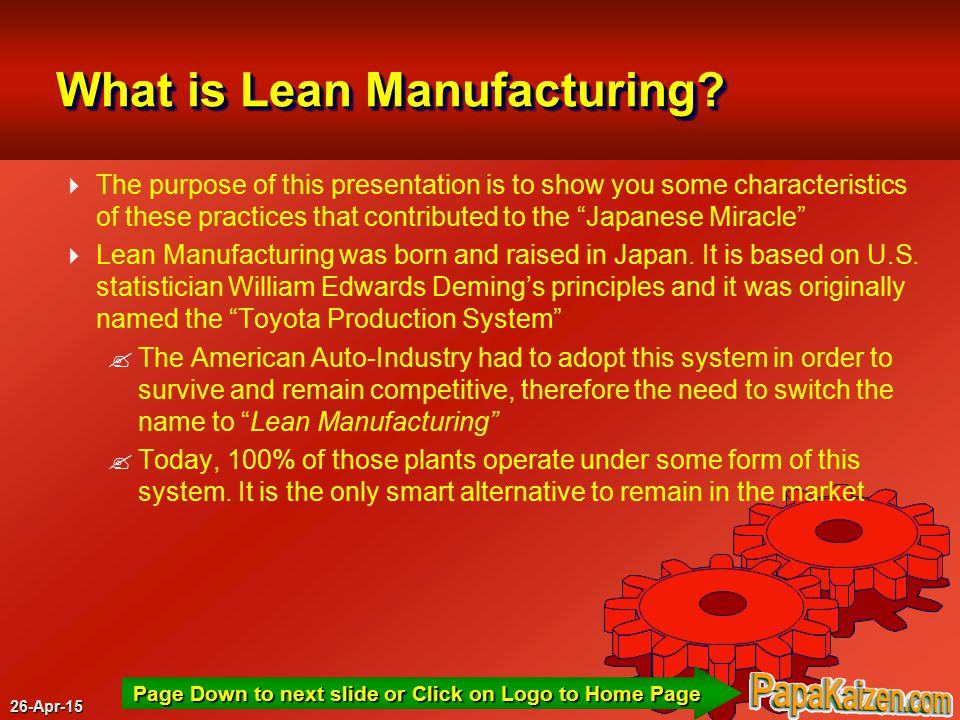 26-Apr-15 Page Down to next slide or Click on Logo to Home Page What is Lean Manufacturing.
