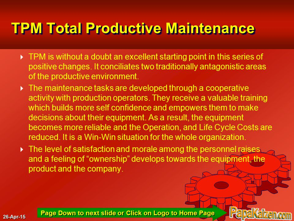 26-Apr-15 Page Down to next slide or Click on Logo to Home Page TPM Total Productive Maintenance  TPM is without a doubt an excellent starting point in this series of positive changes.