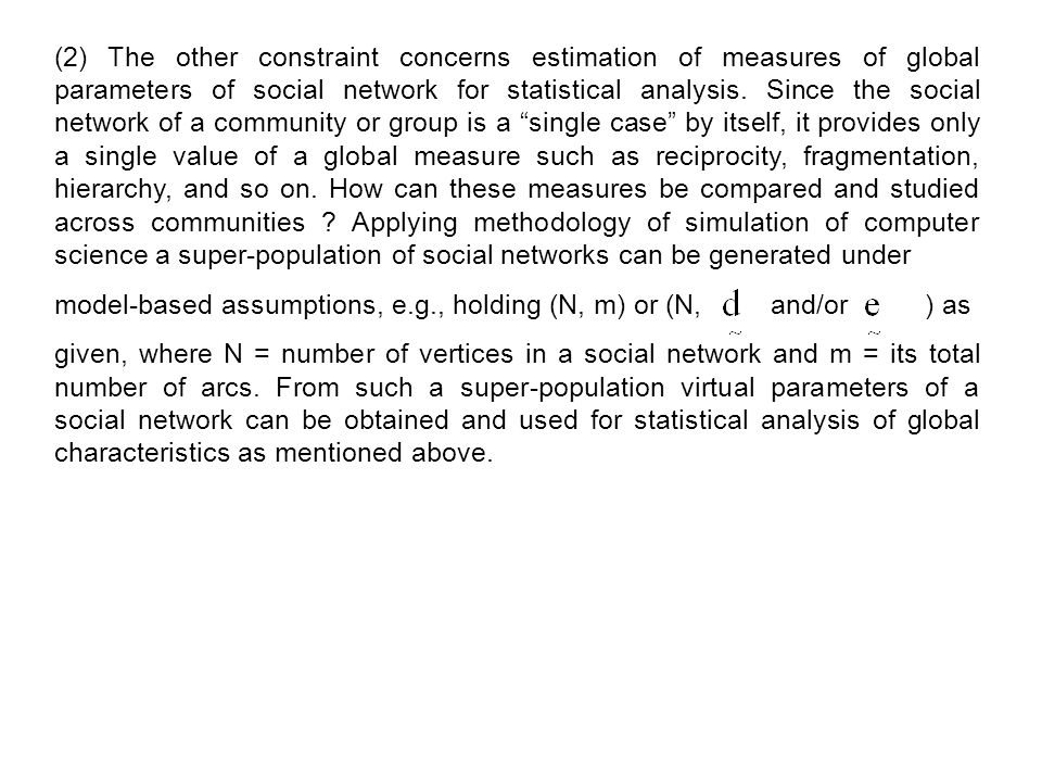 (2) The other constraint concerns estimation of measures of global parameters of social network for statistical analysis.