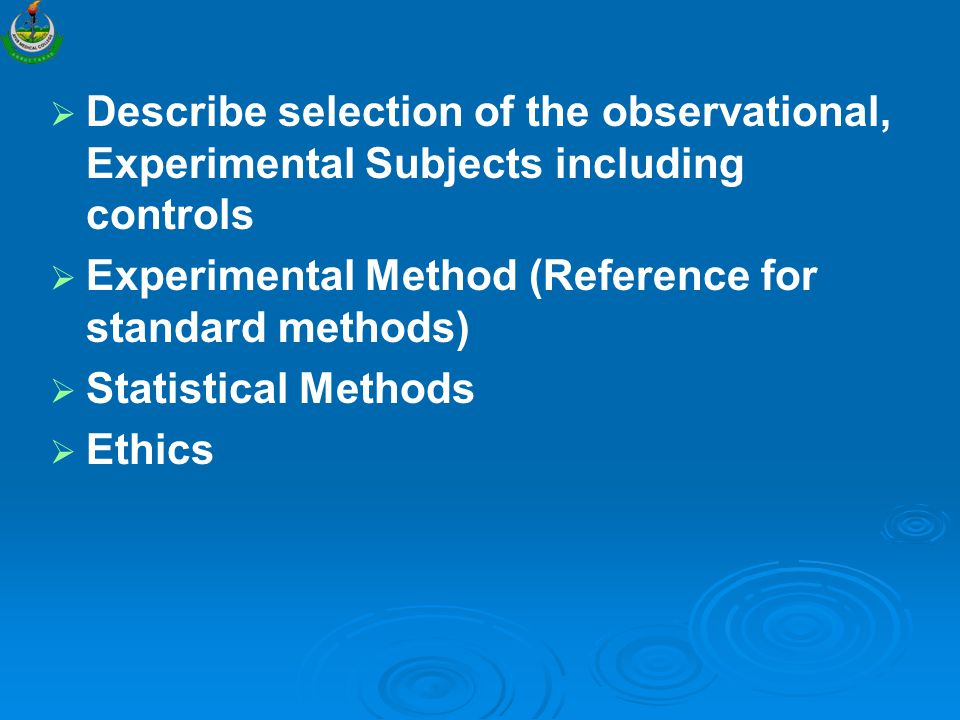   Describe selection of the observational, Experimental Subjects including controls   Experimental Method (Reference for standard methods)   Statistical Methods   Ethics