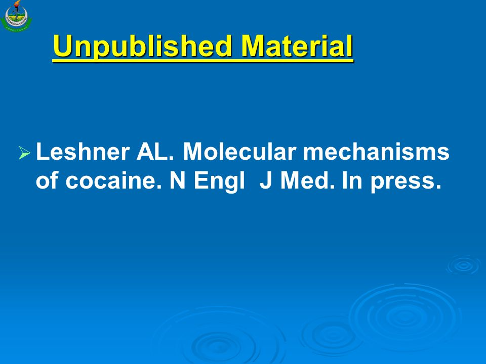 Unpublished Material   Leshner AL. Molecular mechanisms of cocaine. N Engl J Med. In press.