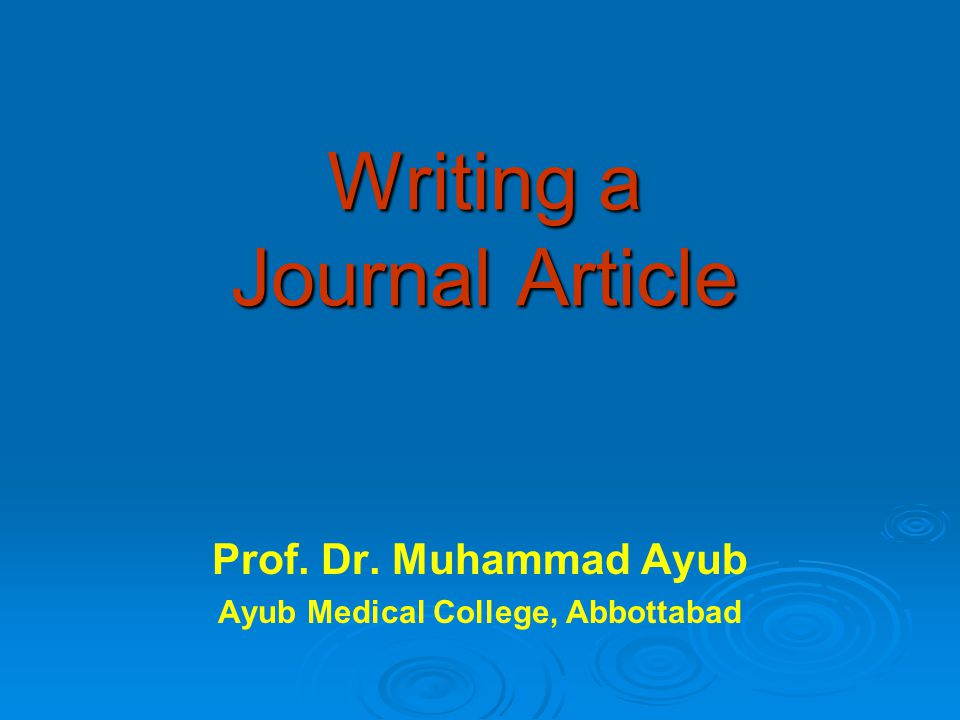 Writing a Journal Article Prof. Dr. Muhammad Ayub Ayub Medical College, Abbottabad