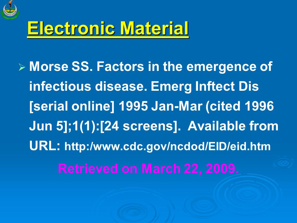 Electronic Material   Morse SS. Factors in the emergence of infectious disease. Emerg Inftect Dis [serial online] 1995 Jan-Mar (cited 1996 Jun 5];1(
