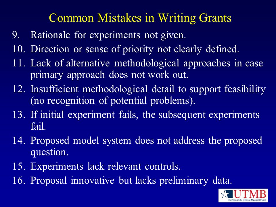 Common Mistakes in Writing Grants 9.Rationale for experiments not given.