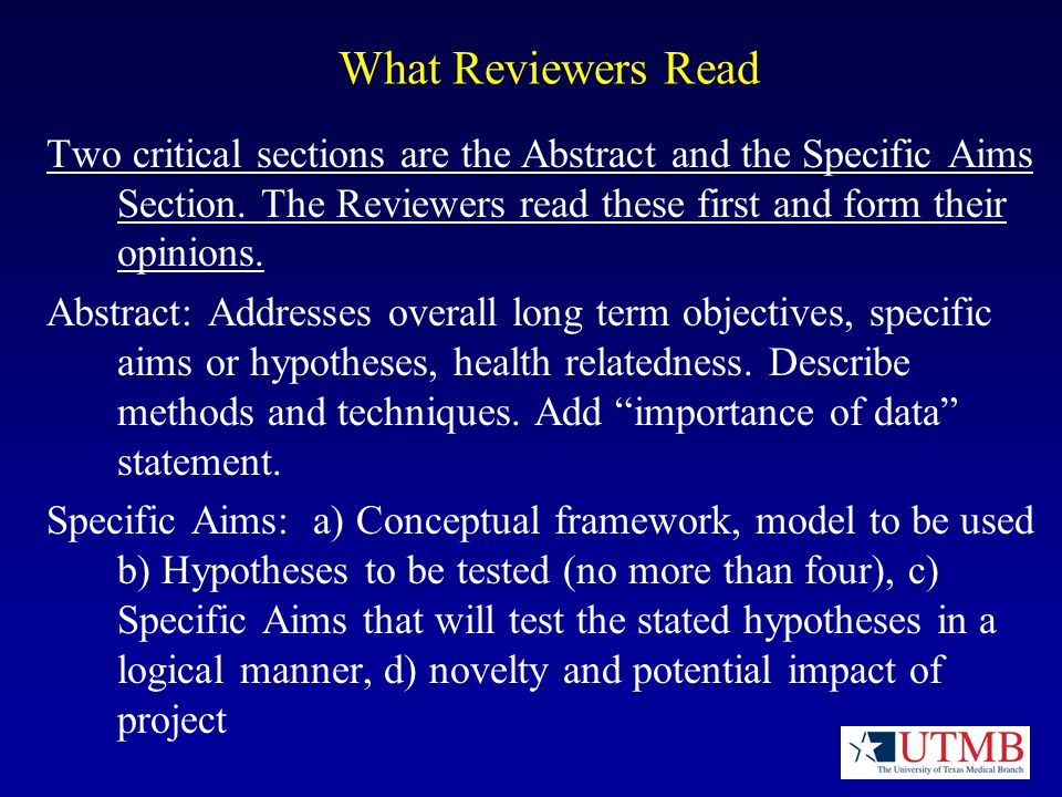 What Reviewers Read Two critical sections are the Abstract and the Specific Aims Section.