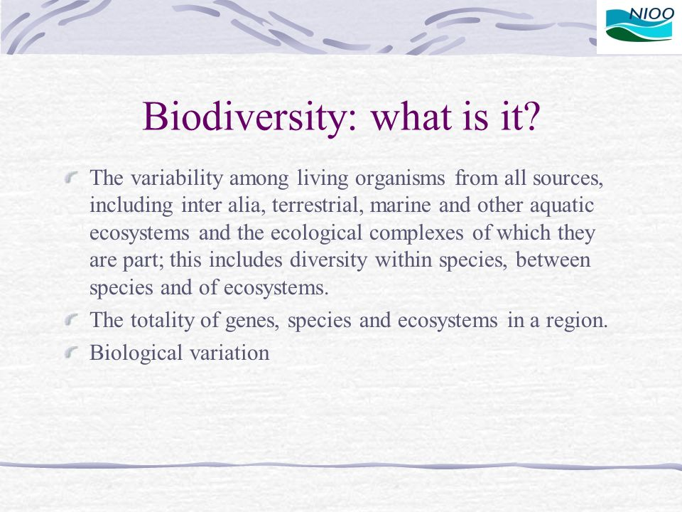Biodiversity: what is it? The variability among living organisms from all sources, including inter alia, terrestrial, marine and other aquatic ecosyst