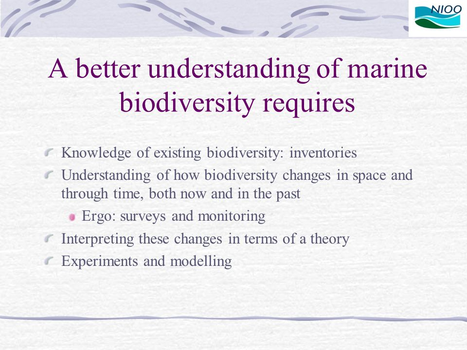 A better understanding of marine biodiversity requires Knowledge of existing biodiversity: inventories Understanding of how biodiversity changes in sp