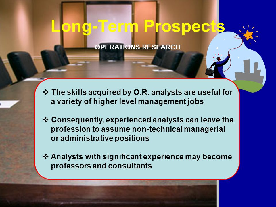 Long-Term Prospects OPERATIONS RESEARCH  The skills acquired by O.R.
