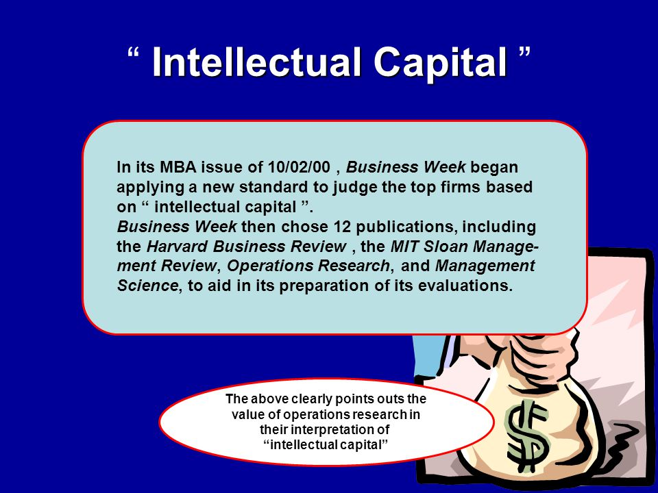 Intellectual Capital Intellectual Capital In its MBA issue of 10/02/00, Business Week began applying a new standard to judge the top firms based on intellectual capital .