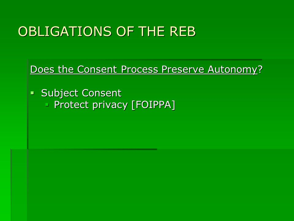 OBLIGATIONS OF THE REB Does the Consent Process Preserve Autonomy.