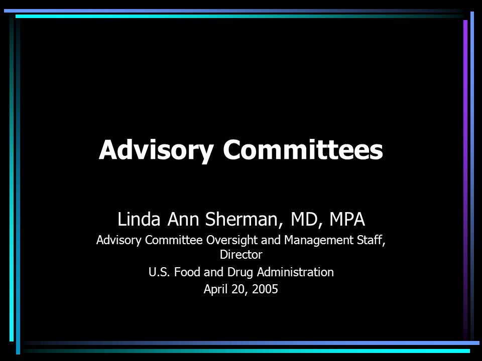 Advisory Committees Linda Ann Sherman, MD, MPA Advisory Committee Oversight and Management Staff, Director U.S.
