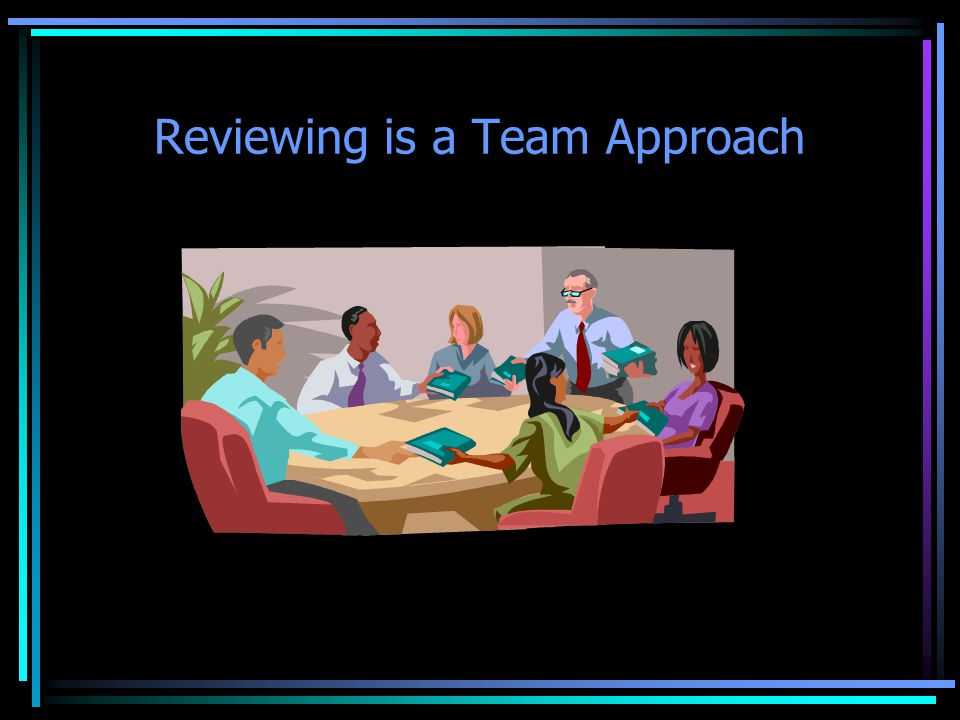 Reviewing is a Team Approach