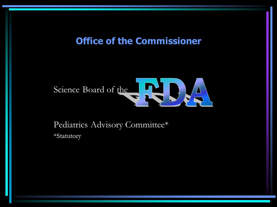 Office of the Commissioner Science Board of the Pediatrics Advisory Committee* *Statutory