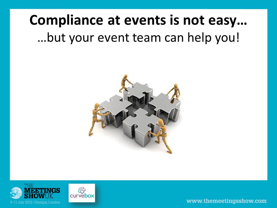 Compliance at events is not easy… …but your event team can help you!