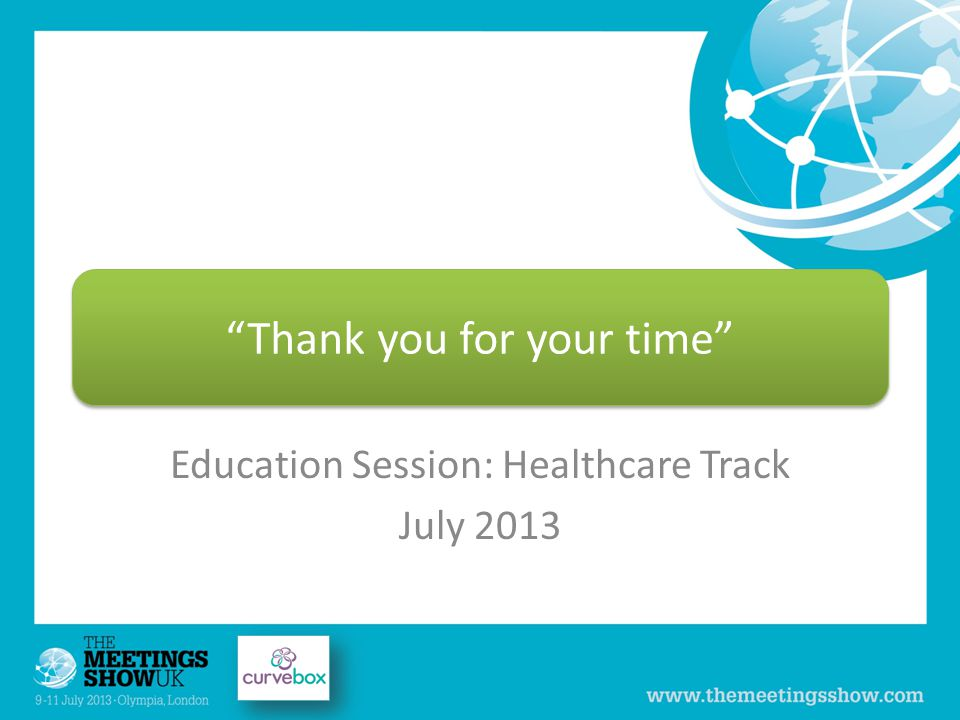 Education Session: Healthcare Track July 2013 Thank you for your time