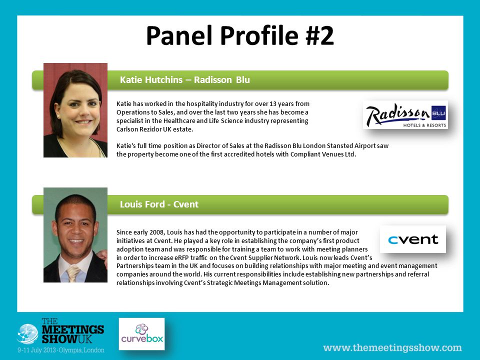 Panel Profile #2 Katie has worked in the hospitality industry for over 13 years from Operations to Sales, and over the last two years she has become a specialist in the Healthcare and Life Science industry representing Carlson Rezidor UK estate.
