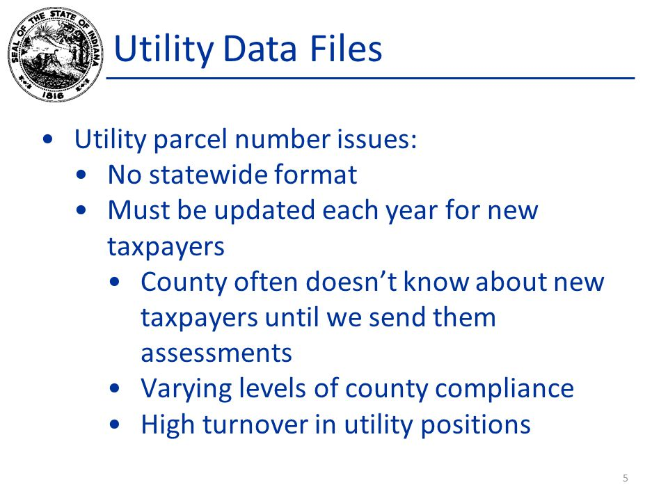 Utility Data Files Utility parcel number issues: No statewide format Must be updated each year for new taxpayers County often doesn't know about new t
