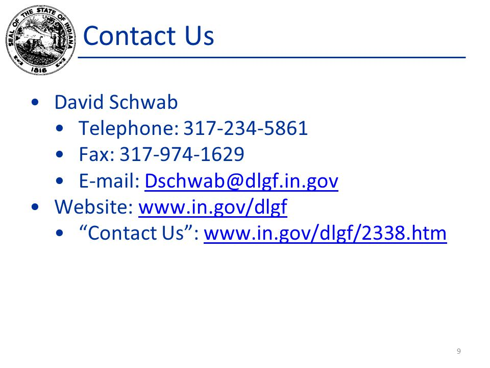 Contact Us David Schwab Telephone: 317-234-5861 Fax: 317-974-1629 E-mail: Dschwab@dlgf.in.govDschwab@dlgf.in.gov Website: www.in.gov/dlgfwww.in.gov/dlgf Contact Us : www.in.gov/dlgf/2338.htmwww.in.gov/dlgf/2338.htm 9
