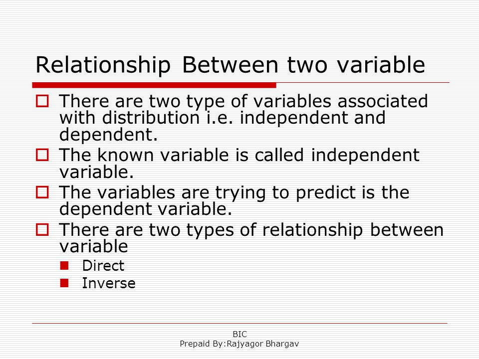 Relationship Between two variable  There are two type of variables associated with distribution i.e.