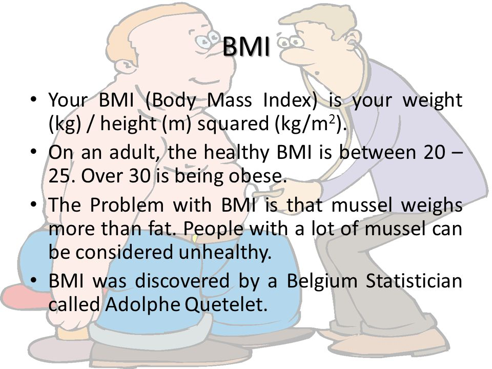 BMI Your BMI (Body Mass Index) is your weight (kg) / height (m) squared (kg/m 2 ).