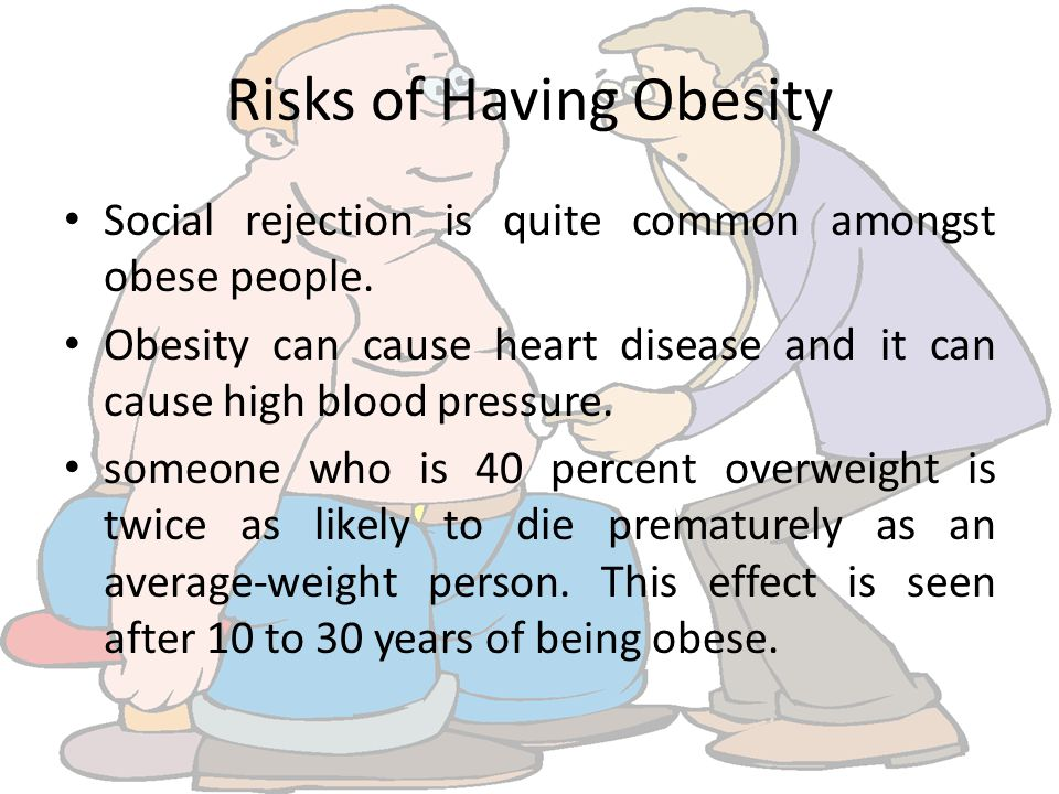 Risks of Having Obesity Social rejection is quite common amongst obese people.