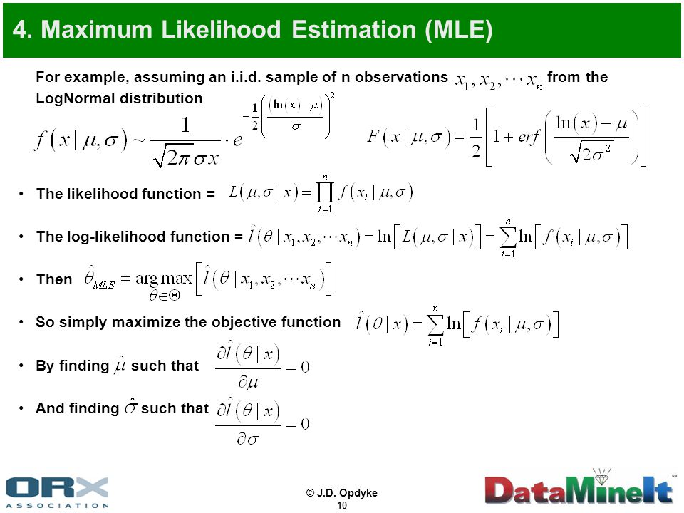© J.D. Opdyke 10 4. Maximum Likelihood Estimation (MLE) For example, assuming an i.i.d. sample of n observations from the LogNormal distribution The l