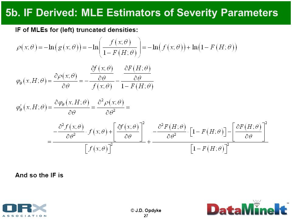 © J.D. Opdyke 27 IF of MLEs for (left) truncated densities: And so the IF is 5b. IF Derived: MLE Estimators of Severity Parameters