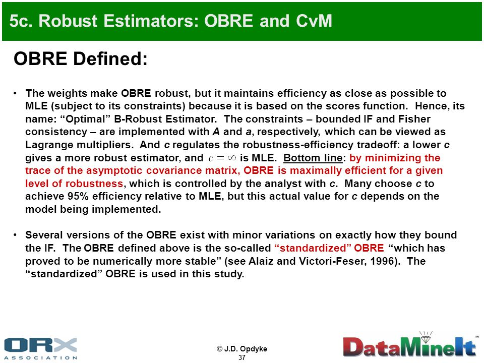 © J.D. Opdyke 37 5c. Robust Estimators: OBRE and CvM OBRE Defined: The weights make OBRE robust, but it maintains efficiency as close as possible to M
