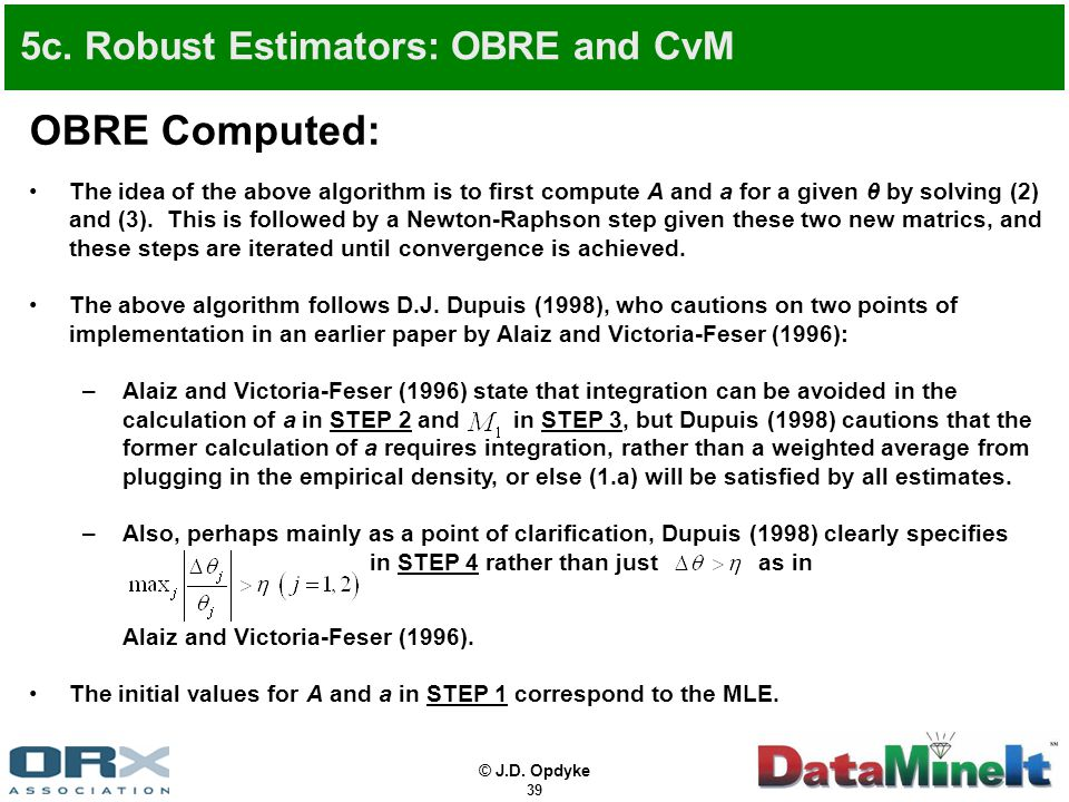 © J.D. Opdyke 39 5c. Robust Estimators: OBRE and CvM OBRE Computed: The idea of the above algorithm is to first compute A and a for a given θ by solvi
