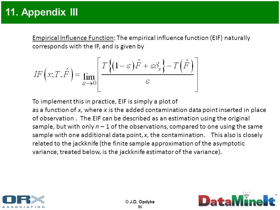 © J.D. Opdyke 86 Empirical Influence Function: The empirical influence function (EIF) naturally corresponds with the IF, and is given by To implement
