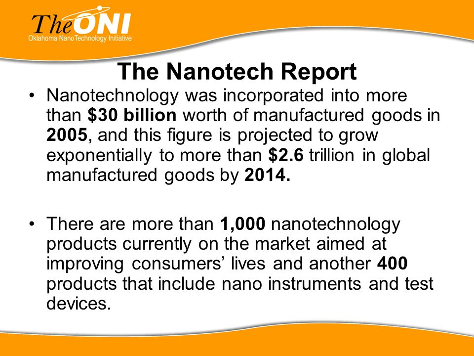 The Nanotech Report Nanotechnology was incorporated into more than $30 billion worth of manufactured goods in 2005, and this figure is projected to gr