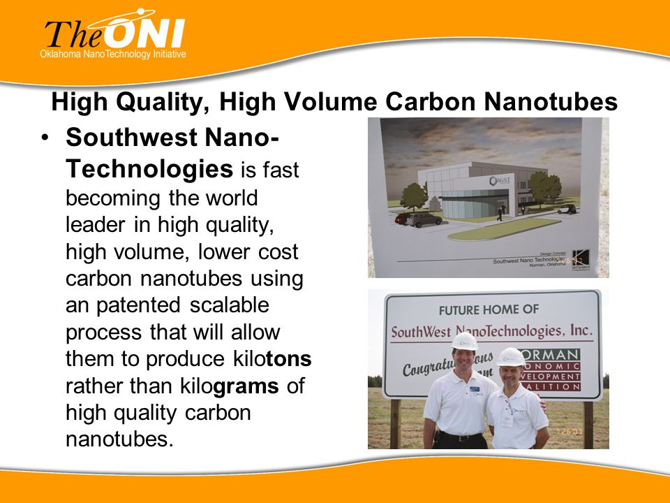 High Quality, High Volume Carbon Nanotubes Southwest Nano- Technologies is fast becoming the world leader in high quality, high volume, lower cost car