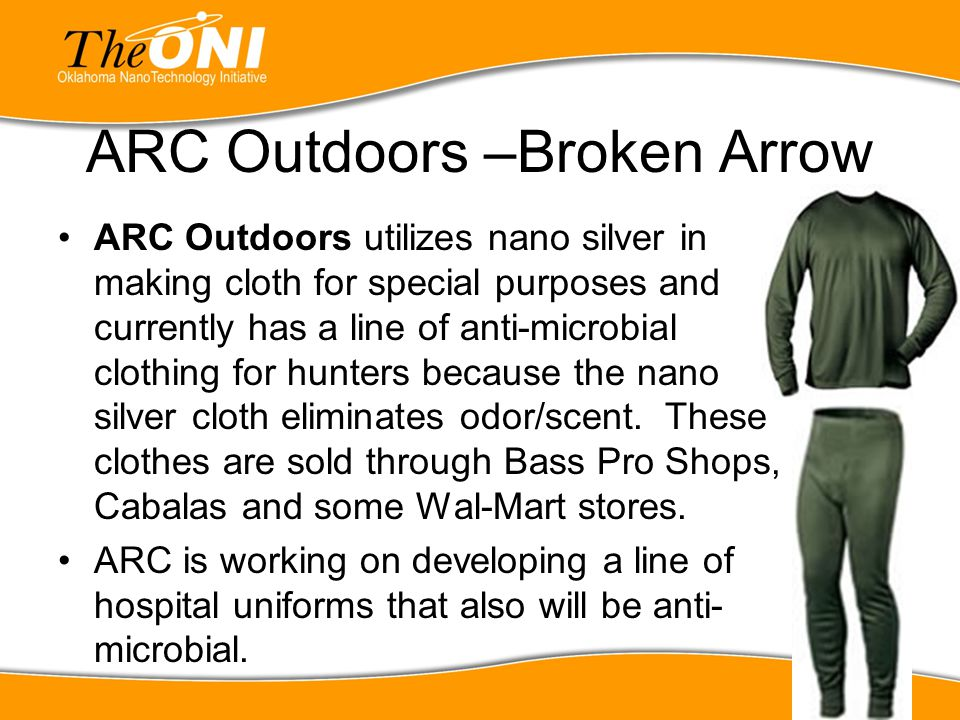 ARC Outdoors –Broken Arrow ARC Outdoors utilizes nano silver in making cloth for special purposes and currently has a line of anti-microbial clothing