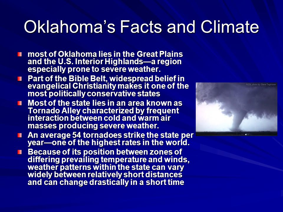 Oklahoma's Facts and Climate most of Oklahoma lies in the Great Plains and the U.S.